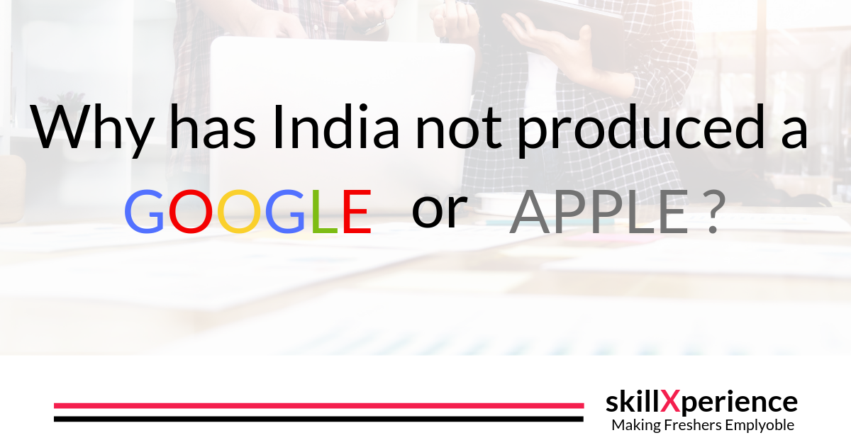 Why has India not produced a Google or Apple ?